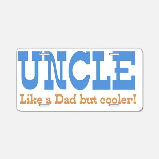 Uncle , Like a Dad but Cool Aluminum License Plate