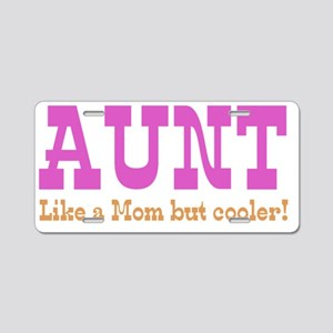 Aunt, Like a Mom but Cooler Aluminum License Plate