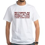 Becoming An Adult Was Dumb White T-Shirt