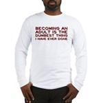Becoming An Adult Was Dumb Long Sleeve T-Shirt