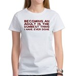 Becoming An Adult Was Dumb Women's T-Shirt