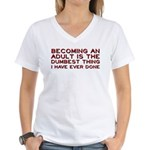 Becoming An Adult Was Dumb Women's V-Neck T-Shirt