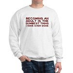 Becoming An Adult Was Dumb Sweatshirt