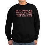 Becoming An Adult Was Dumb Sweatshirt (dark)