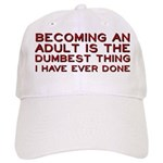 Becoming An Adult Was Dumb Cap