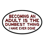 Becoming An Adult Was Dumb Sticker (Oval)