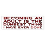 Becoming An Adult Was Dumb Sticker (Bumper 10 pk)