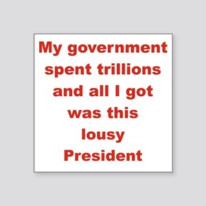 "MY GOVERNMENT SPENT TRILLIO Square Sticker 3"" x 3"""