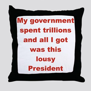 MY GOVERNMENT SPENT TRILLIONS AND ALL Throw Pillow
