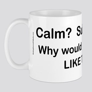 Calm? Submissive? Not For Me! : ) Mug