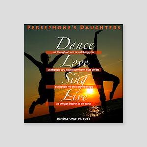 "Dance Love Sing Square Sticker 3"" x 3"""