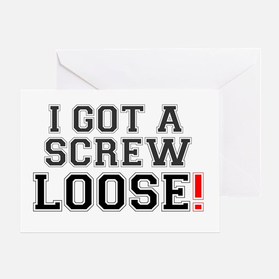 I GOT A SCEW LOOSE! Greeting Card