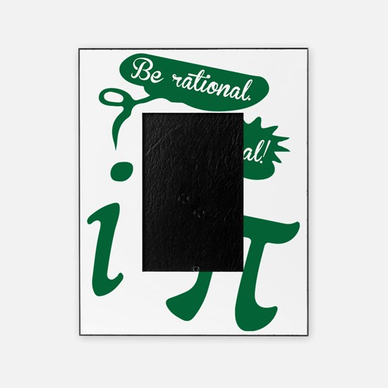 Be rational, Get real! Pi Humor Picture Frame