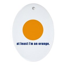 at least i'm an orange Oval Ornament