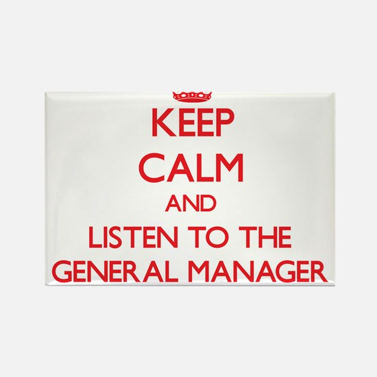 Keep Calm and Listen to the General Manager Magnet