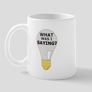 WHAT WAS I SAYING? Mug