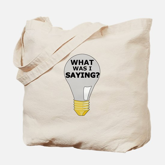 WHAT WAS I SAYING? Tote Bag