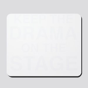 KEEP THE DRAMA ON THE STAGE (white text) Mousepad
