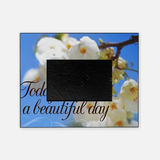 Today is a Beautiful Day flowers Picture Frame