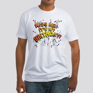 Kiss Me its my Birthday Fitted T-Shirt