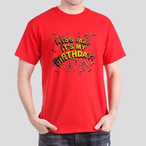 Kiss Me its my Birthday in 8 Dark Colors T-Shirt