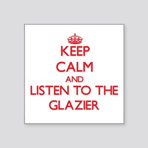 Keep Calm and Listen to the Glazier Sticker