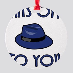 Hats Off To You Round Ornament