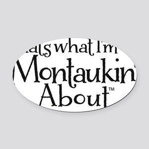 Thats what Im Montaukin About Oval Car Magnet