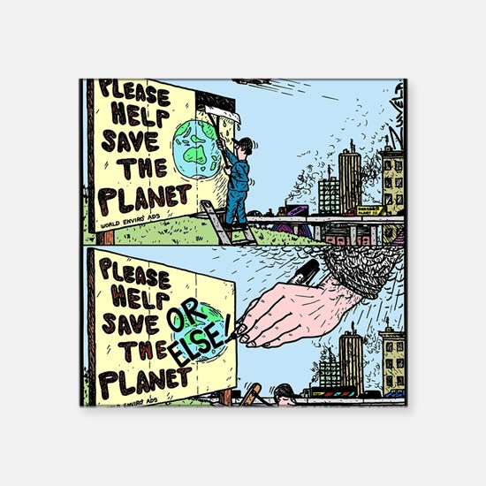 "Save the Planet or ELSE! Square Sticker 3"" x 3"""