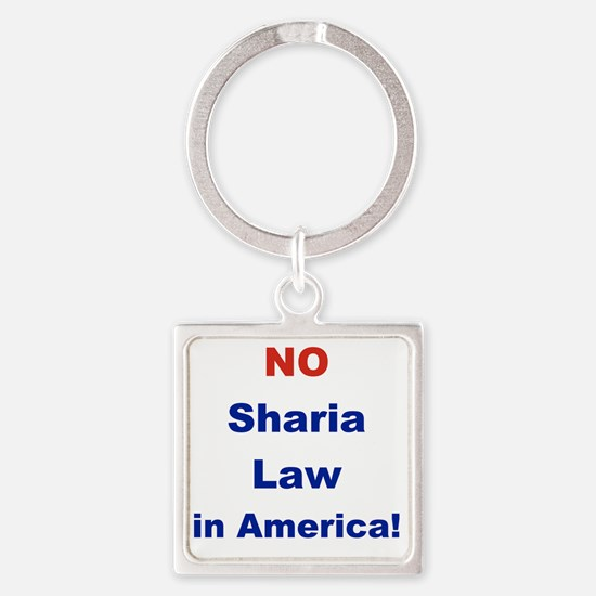 NO SHARIA LAW IN AMERICA Square Keychain