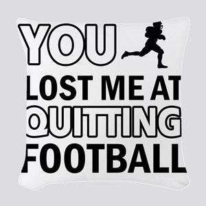 You Lost Me At Quitting Footba Woven Throw Pillow