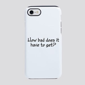 HowBadDoesItHaveToGet? iPhone 7 Tough Case