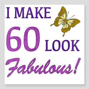 "I Make 60 Look Fabulous! Square Car Magnet 3"" x 3"""