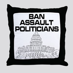 Ban Assault Politicians Throw Pillow