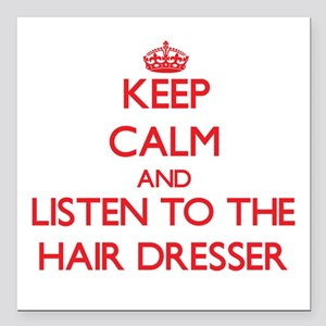 Keep Calm and Listen to the Hair Dresser Square Ca