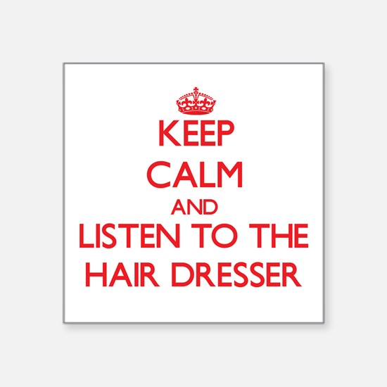 Keep Calm and Listen to the Hair Dresser Sticker