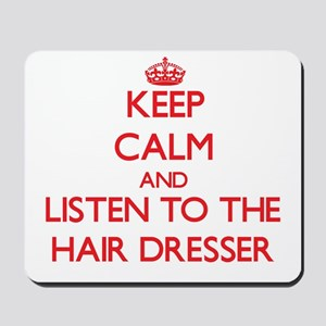 Keep Calm and Listen to the Hair Dresser Mousepad