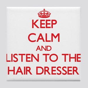 Keep Calm and Listen to the Hair Dresser Tile Coas