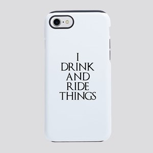 I Drink and Ride Things iPhone 7 Tough Case
