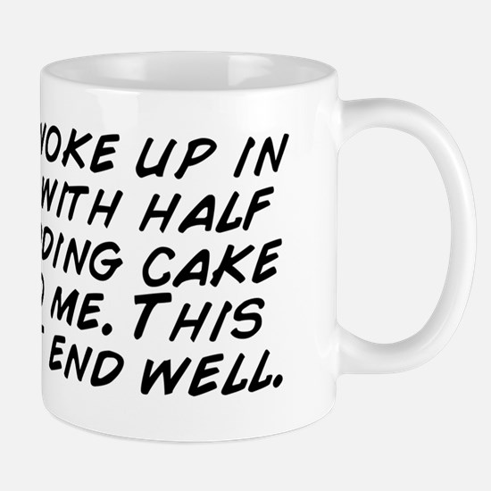 I just woke up in my car with half the  Mug