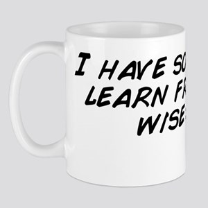 I have so much to learn from you, wise  Mug