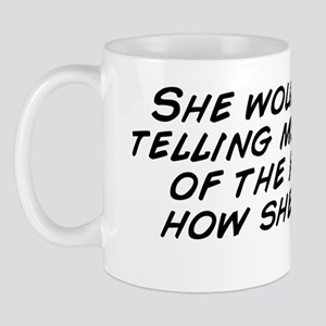 She wouldn't stop telling me the s Mug