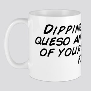 Dipping chips in queso and thinking of  Mug