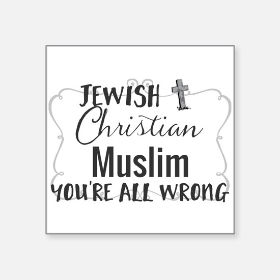 Jewish Christian Muslim You're all wrong Sticker