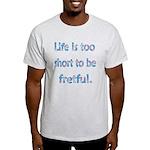 Life is 2 Short Light T-Shirt