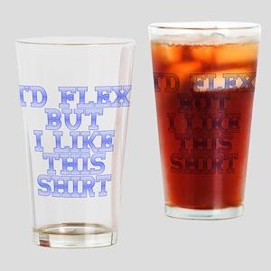 Id Flex But I Like This Shirt Drinking Glass