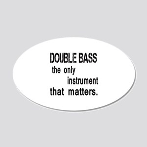 Double Bass the only instrum 20x12 Oval Wall Decal