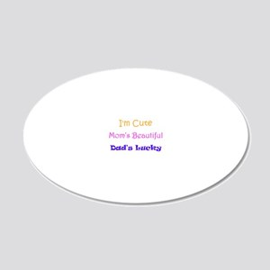 I'm Cute, Mom's Beautiful, D 20x12 Oval Wall Decal