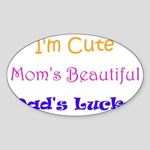 I'm Cute, Mom's Beautiful, Dad's Lu Sticker (Oval)