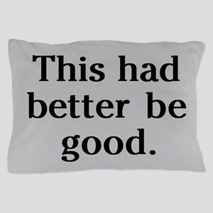 this-had-better-be-good_b Pillow Case